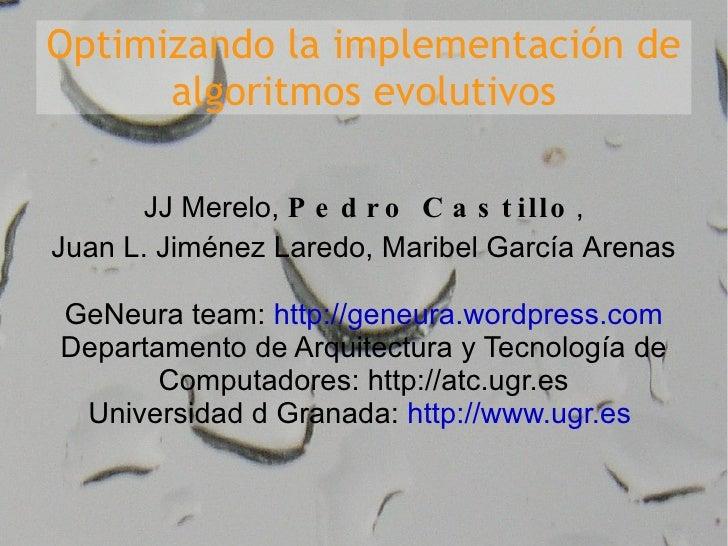 Optimizando la implementación de algoritmos evolutivos JJ Merelo,  Pedro Castillo , Juan L. Jiménez Laredo, Maribel García...