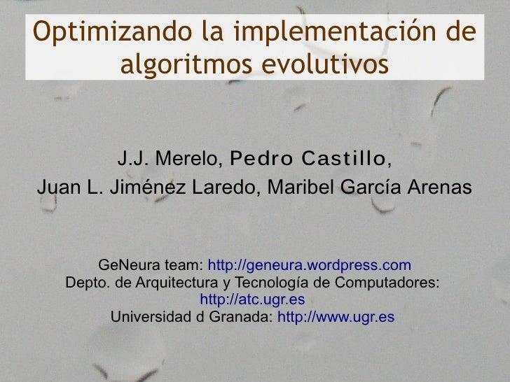 Optimizando la implementación de       algoritmos evolutivos            J.J. Merelo, Pedro Cast illo, Juan L. Jiménez Lare...