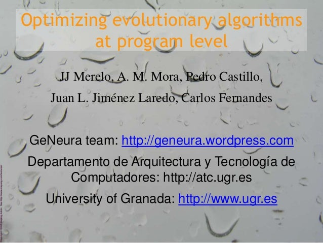 Optimizing evolutionary algorithms at program level JJ Merelo, A. M. Mora, Pedro Castillo, Juan L. Jiménez Laredo, Carlos ...