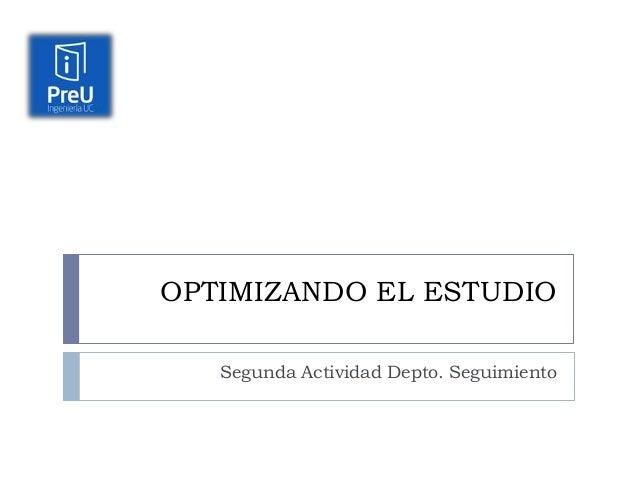 OPTIMIZANDO EL ESTUDIO Segunda Actividad Depto. Seguimiento