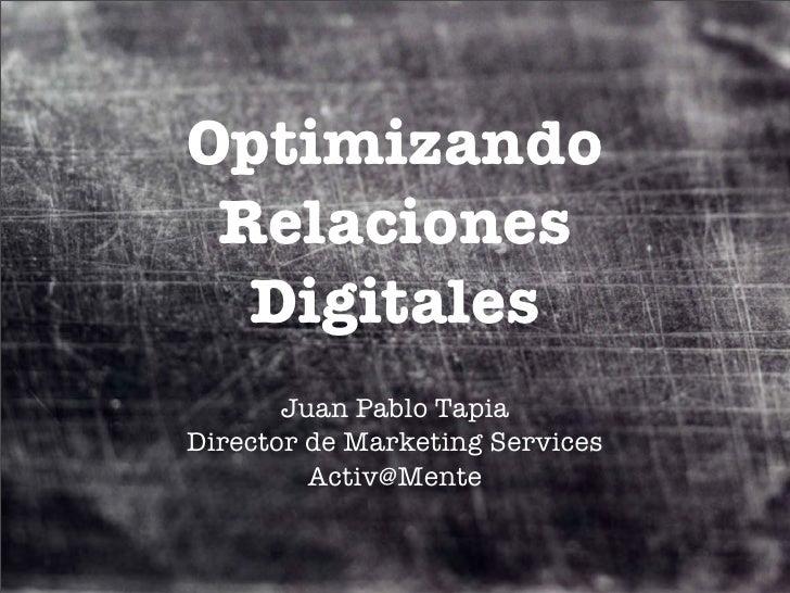 Optimizando  Relaciones   Digitales        Juan Pablo Tapia Director de Marketing Services          Activ@Mente