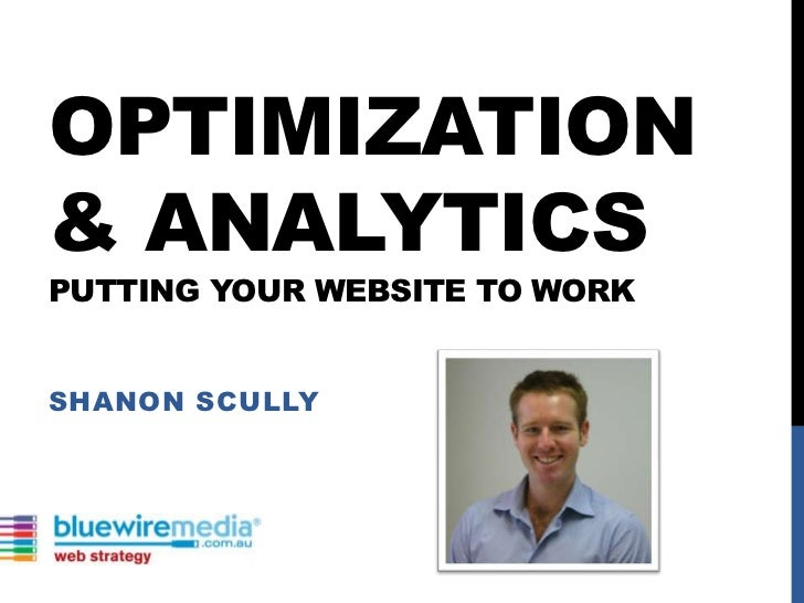Optimization & AnalyticsPutting Your website to work<br />Shanon Scully<br />