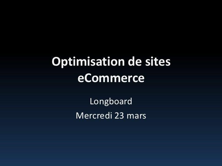 Optimisation de sites eCommerce<br />Longboard<br />Mercredi 23 mars<br />