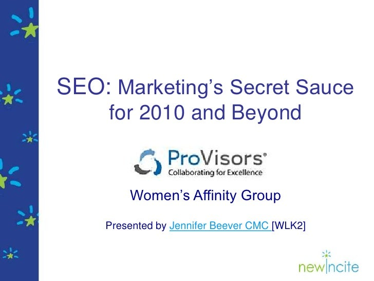 SEO: Marketing's Secret Sauce for 2010 and Beyond<br />Women's Affinity Group <br />Presented by Jennifer Beever CMC [WLK2...