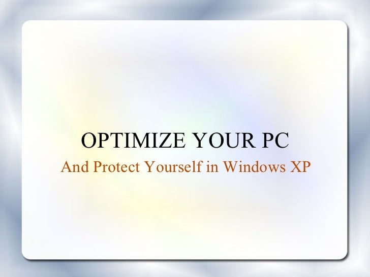 OPTIMIZE YOUR PC And Protect Yourself in Windows XP