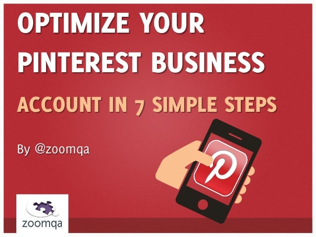 OPTIMIZE YOURPINTEREST BUSINESSACCOUNT IN 7 SIMPLE STEPSBy @zoomqa
