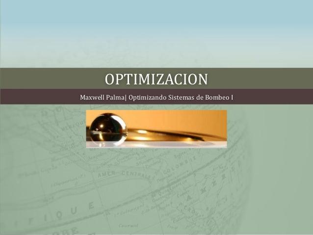 OPTIMIZACION Maxwell Palma| Optimizando Sistemas de Bombeo I