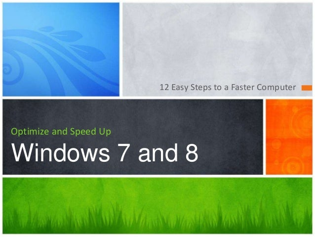 12 Easy Steps to a Faster ComputerOptimize and Speed UpWindows 7 and 8