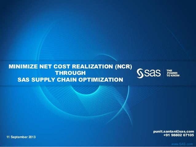 Copyr ight © 2012, SAS Institute Inc. All rights reser ved. www.SAS.com MINIMIZE NET COST REALIZATION (NCR) THROUGH SAS SU...