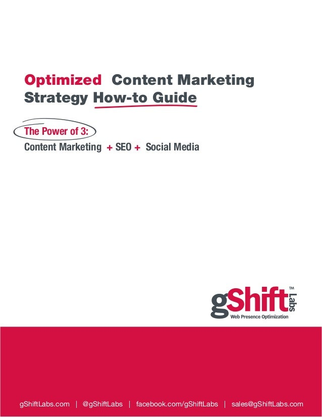 Optimized Content Marketing Strategy How-to Guide gShiftLabs.com | @gShiftLabs | facebook.com/gShiftLabs | sales@gShiftLab...