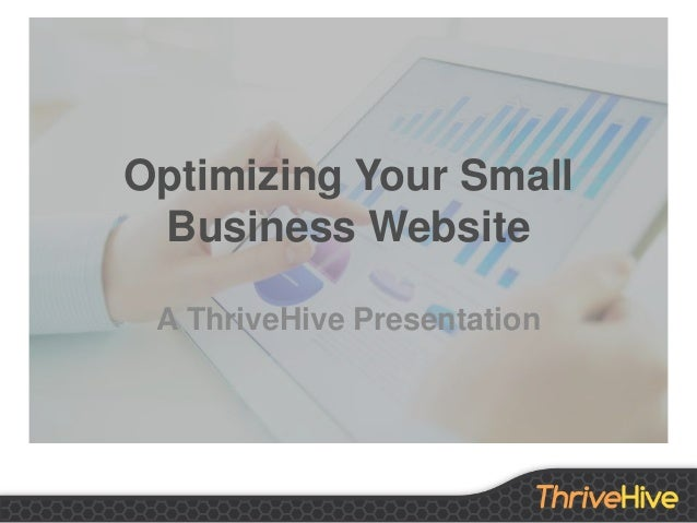 Optimizing Your Small Business Website A ThriveHive Presentation
