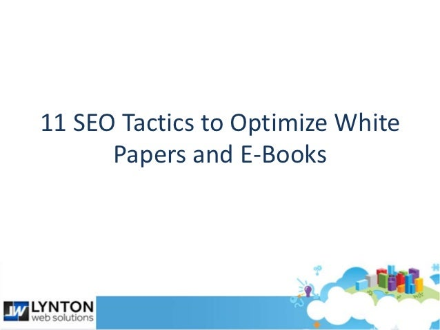11 SEO Tactics to Optimize E-Books and White Papers