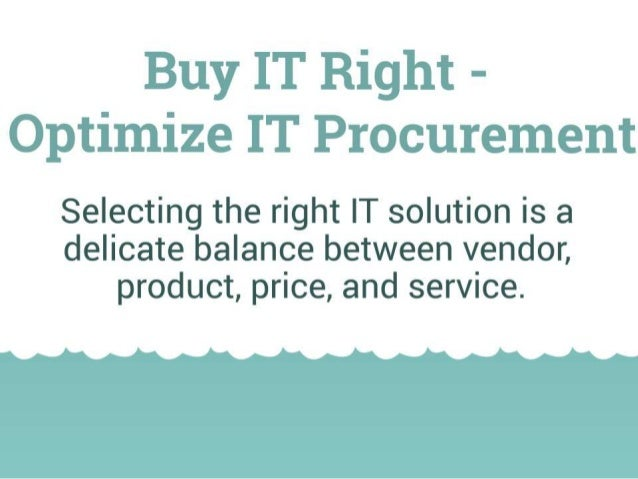 Buy IT Right – Optimizing your IT Procurement Selecting the right IT solution is a delicate balance between vendor, produc...