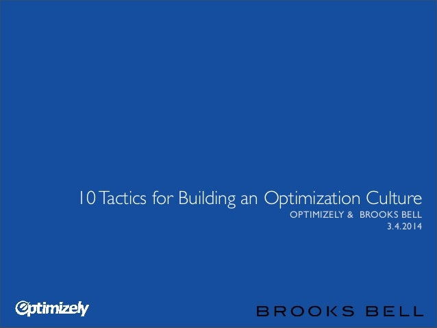 10 Tactics for Building an Optimization Culture OPTIMIZELY & BROOKS BELL 3.4.2014