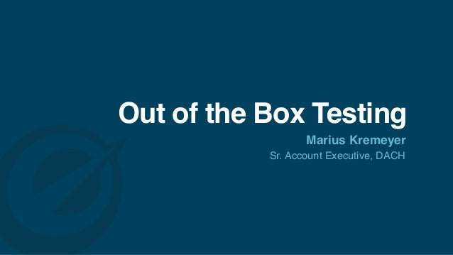 Out of the Box Testing Marius Kremeyer Sr. Account Executive, DACH