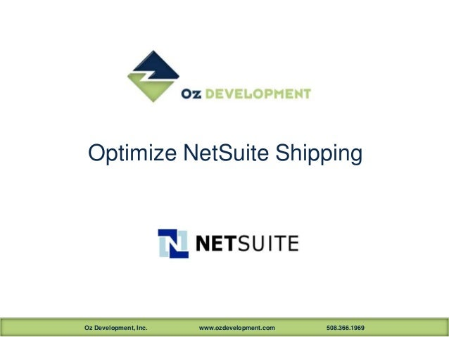 Optimize NetSuite Shipping  Oz Development, Inc.  www.ozdevelopment.com  508.366.1969