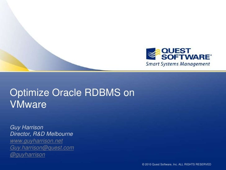 Optimize Oracle on VMware<br />Guy Harrison<br />Director, R&D Melbourne<br />www.guyharrison.net<br />Guy.harrison@quest....
