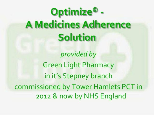 Optimize© -A Medicines AdherenceSolutionprovided byGreen Light Pharmacyin it's Stepney branchcommissioned by Tower Hamlets...