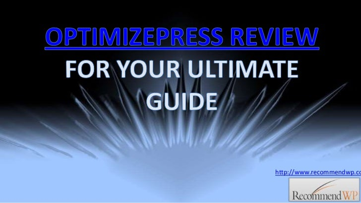 OPTIMIZEPRESS REVIEW FOR YOUR ULTIMATE GUIDE<br />http://www.recommendwp.com<br />