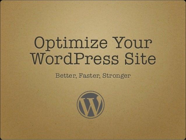 Optimize YourWordPress Site  Better, Faster, Stronger