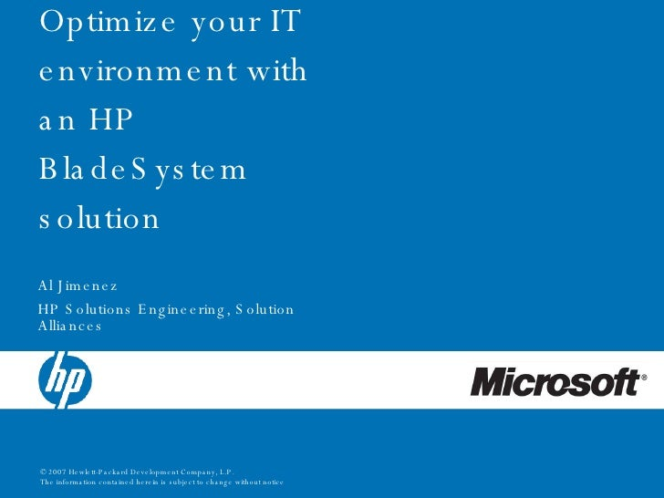 Optimize your IT environment with an HP BladeSystem solution Al Jimenez HP Solutions Engineering, Solution Alliances