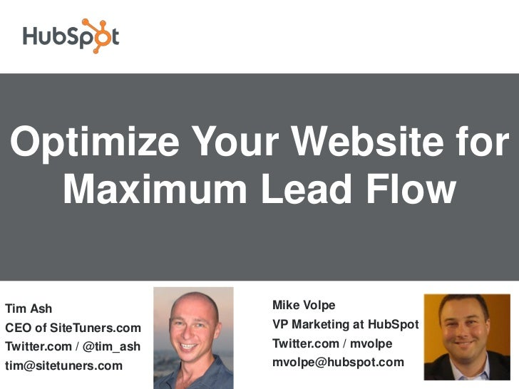 Optimize Your Website for  Maximum Lead FlowTim Ash                  Mike VolpeCEO of SiteTuners.com    VP Marketing at Hu...