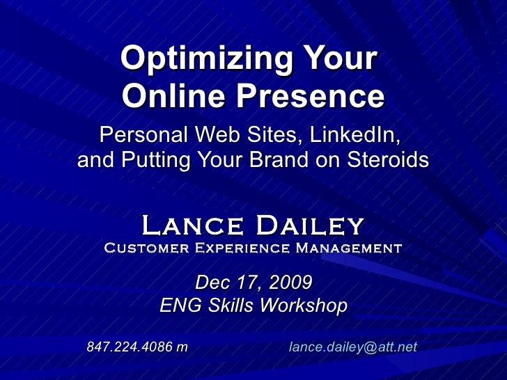 Optimizing Your  Online Presence   Personal Web Sites, LinkedIn,  and Putting Your Brand on Steroids Lance Dailey Customer...
