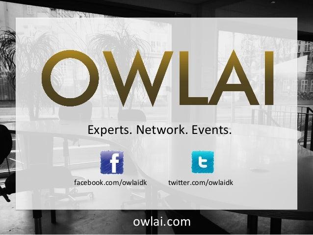 !!!!!Experts.!Network.!Events.!facebook.com/owlaidk! twi9er.com/owlaidk!owlai.com!