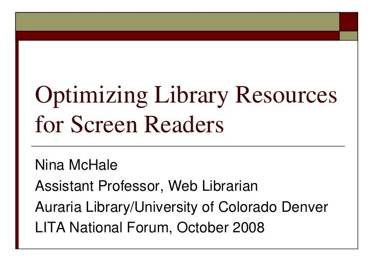 Optimizing Library Resources for Screen Readers<br />Nina McHale<br />Assistant Professor, Web Librarian <br />Auraria Lib...