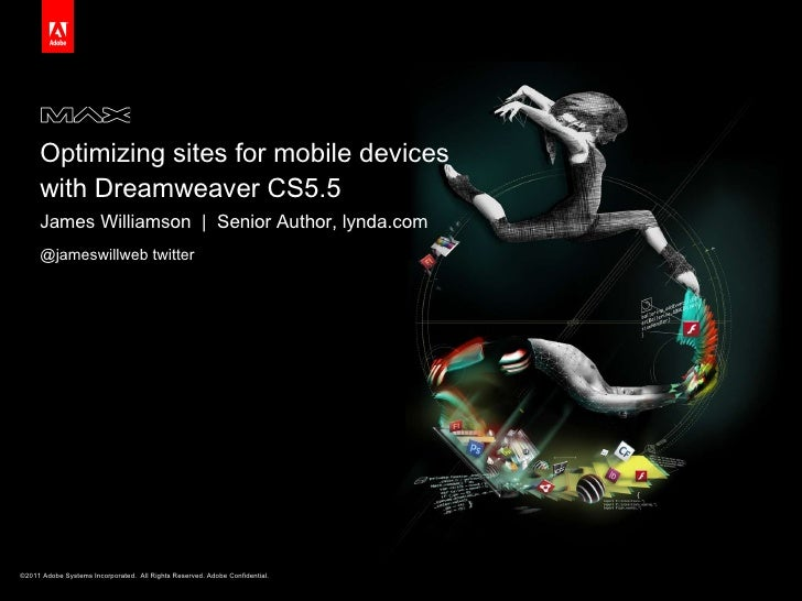 Optimizing sites for mobile devices with Dreamweaver CS5.5 <ul><li>James Williamson  |  Senior Author, lynda.com </li></ul...