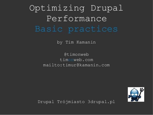 Optimizing Drupal   Performance Basic practices        by Tim Kamanin           @timonweb         timonweb.com   mailto:ti...