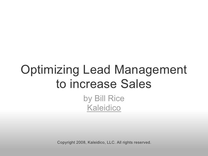 Optimizing Lead Management       to increase Sales                    by Bill Rice                     Kaleidico        Co...