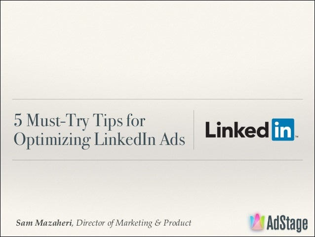 5 Must-Try Tips for Optimizing LinkedIn Ads  Sam Mazaheri, Director of Marketing & Product
