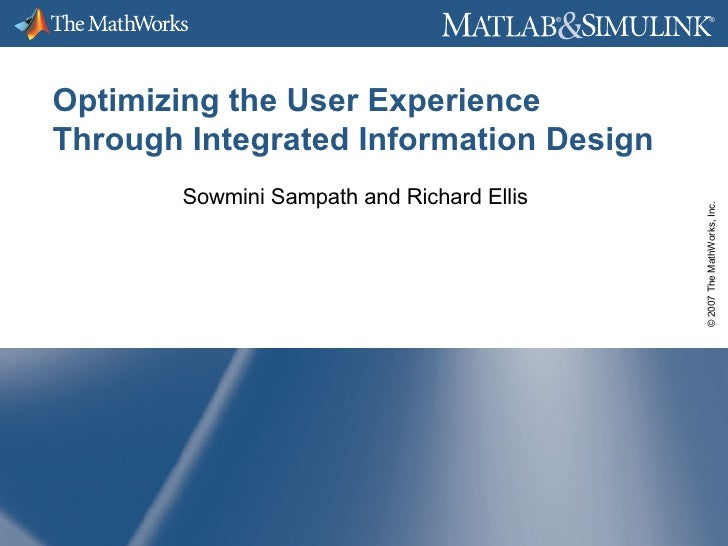 Optimizing the User Experience Through Integrated Information Design Sowmini Sampath and Richard Ellis