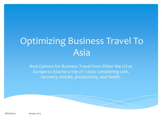 Optimizing Business Travel To Asia Best Options for Business Travel From Either the US or Europe to Asia for a trip of 7 d...