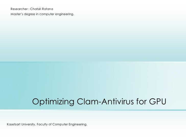 Researcher : Chatsiri Ratana  Master's degree in computer engineering.                Optimizing Clam-Antivirus for GPUKas...