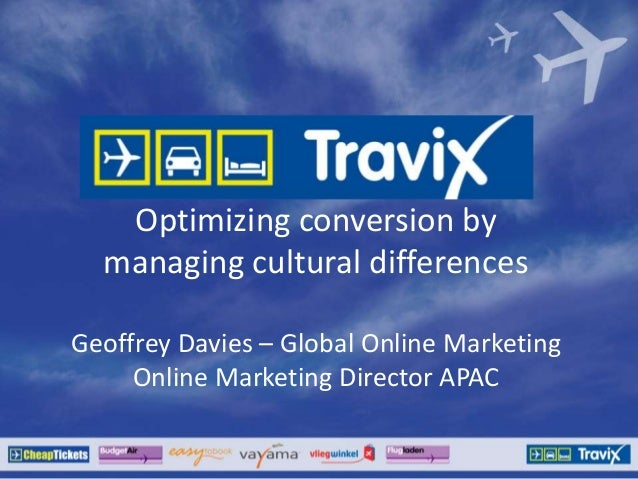 Optimizing conversion bymanaging cultural differencesGeoffrey Davies – Global Online MarketingOnline Marketing Director APAC