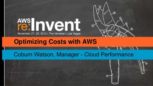 AWS Re:Invent -  Optimizing Costs with AWS