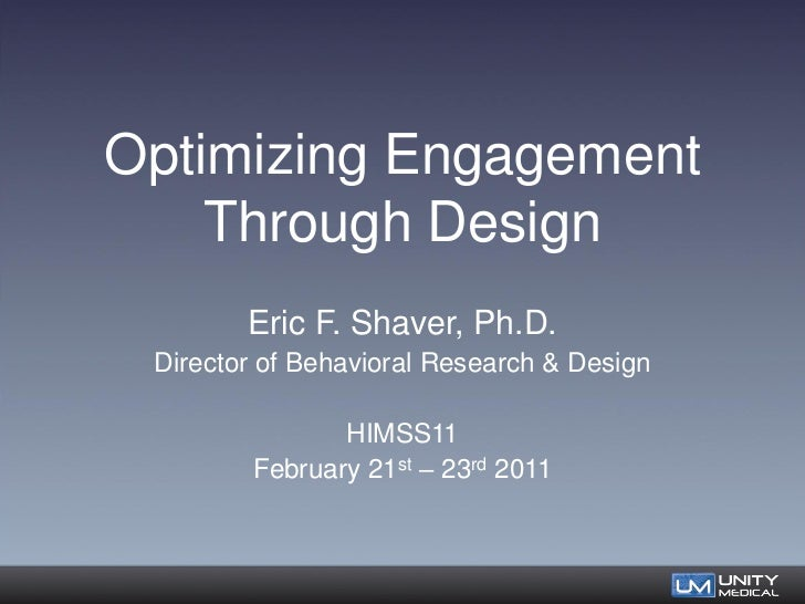 Optimizing Engagement    Through Design        Eric F. Shaver, Ph.D. Director of Behavioral Research & Design             ...
