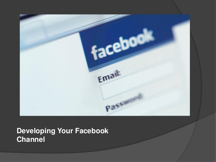 Developing Your FacebookChannel