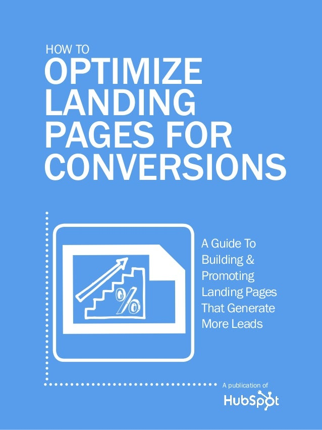 1 www.Hubspot.com share this Ebook! HOW TO OPTIMIZE LANDING PAGES OptimizE Landing pagEs FOR COnvERsiOns HOW TO A Guide To...