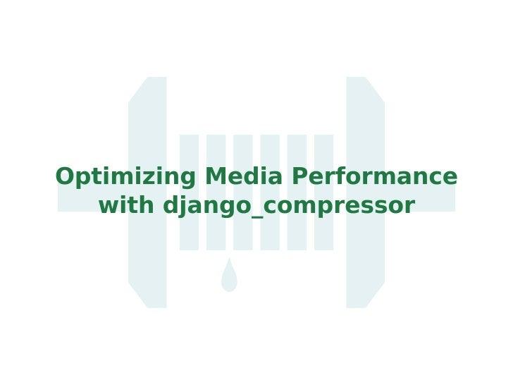 Optimizing Media Performance with django_compressor