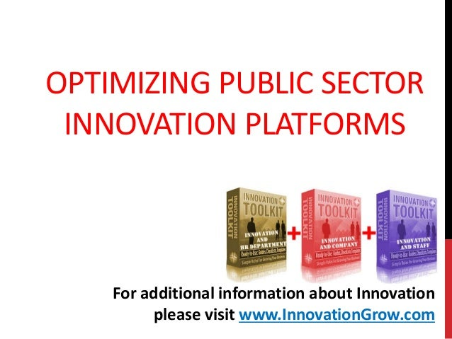 OPTIMIZING PUBLIC SECTORINNOVATION PLATFORMSFor additional information about Innovationplease visit www.InnovationGrow.com