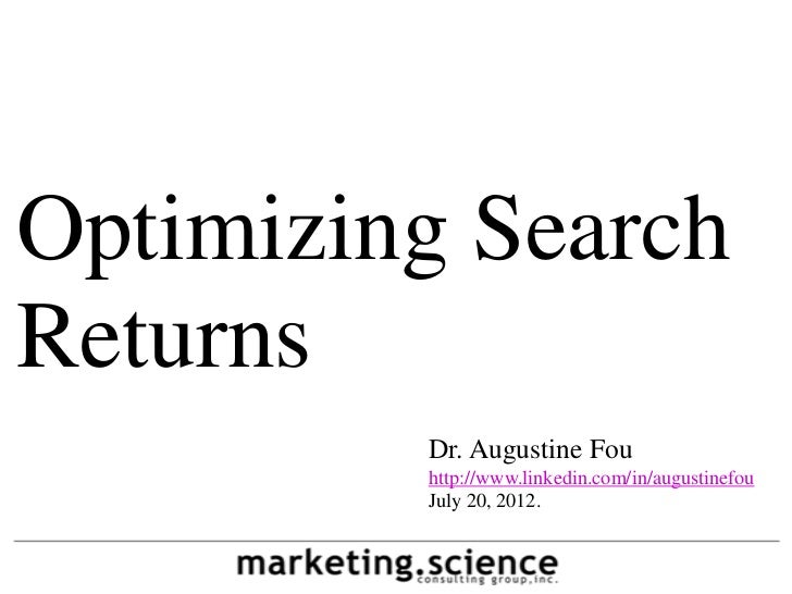 Optimizing SearchReturns         Dr. Augustine Fou         http://www.linkedin.com/in/augustinefou         July 20, 2012.