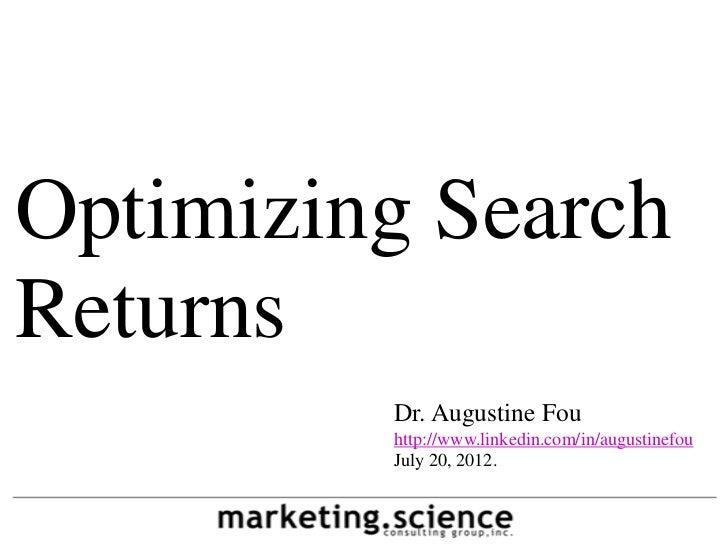 Optimizing SearchReturns         Dr. Augustine Fou         http://www.linkedin.com/in/augustinefou         July 20, 2012.