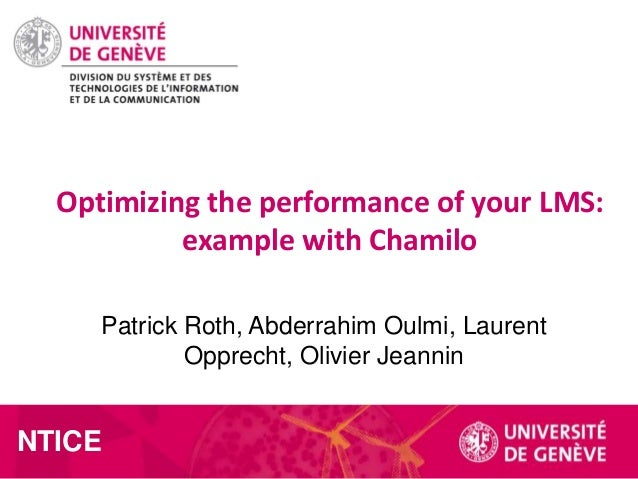 Optimizing the performance of your LMS: example with Chamilo Patrick Roth, Abderrahim Oulmi, Laurent Opprecht, Olivier Jea...