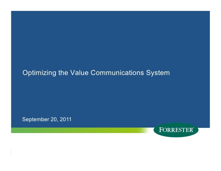 Optimizing the Value Communications SystemSeptember 20, 20111   © 2010 Forrester Research, Inc. Reproduction Prohibited   ...