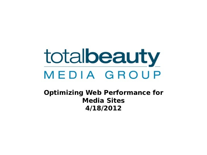 Optimizing Web Performance for          Media Sites           4/18/2012