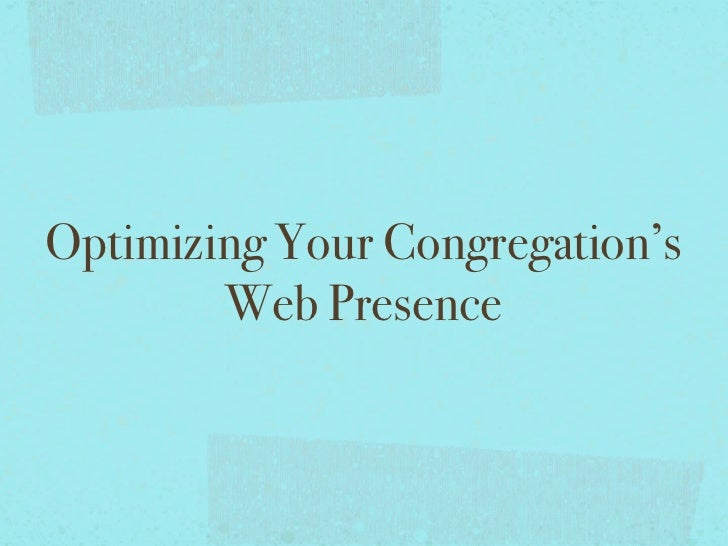 Optimizing Your Congregation's        Web Presence