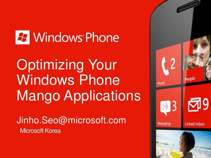 Optimizing YourWindows PhoneMango ApplicationsJinho.Seo@microsoft.comMicrosoft Korea